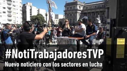 [Video] #NotiTrabajadoresTVP: los sectores en lucha coparon la pantalla
