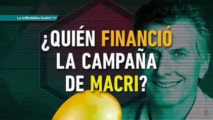 #LaIzquierdaDiarioTV: ¿quién financió la campaña de Macri?